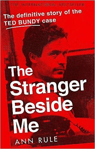 The Stranger Beside Me: The Inside Story Of Serial Killer Ted Bundy por Ann Rule