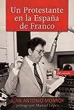 Un Protestante en la España de Franco, Juan Antonio Monroy, 8492726873