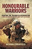 Honourable Warriors: Fighting the Taliban in Afghanistan- A Front-line Account of the British Army s Battle for Helmand