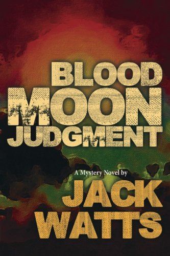 Blood Moon Judgment: A Mystery Novel by Jack Watts (Moon Series) (Volume 5)