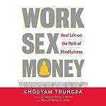 Work, Sex, and Money: Real Life on the Path of Mindfulness | Chögyam Trungpa,Carolyn Rose Gimian (editor),Sherab Chödzin Kohn (editor)