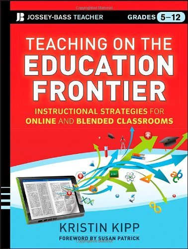 By Kristin Kipp Teaching on the Education Frontier: Instructional Strategies for Online and Blended Classrooms Grade (1st First Edition) [Paperback]
