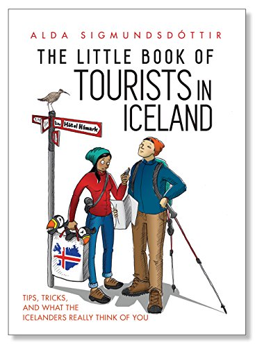 The Little Book of Tourists in Iceland: Tips, tricks, and what the Icelanders really think of you...