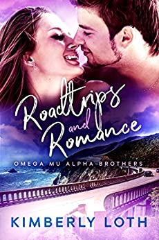 Roadtrips and Romance (Omega Mu Alpha Brothers Book 5) by [Loth, Kimberly]