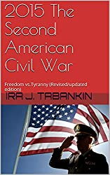 2015 The Second American Civil War: Freedom vs.Tyranny (Revised/updated edition)