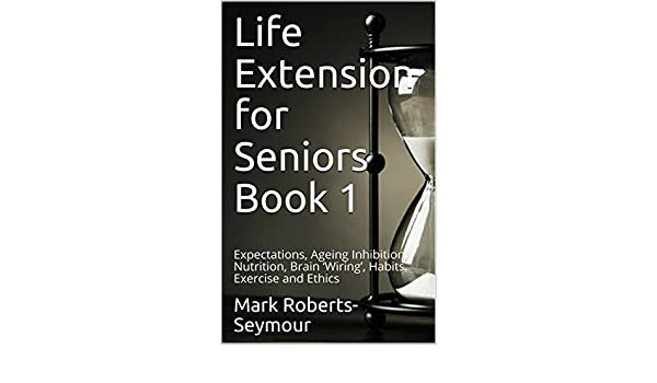Sensational Life Extension For Seniors Book 1 Expectations Ageing Inhibition Wiring 101 Orsalhahutechinfo