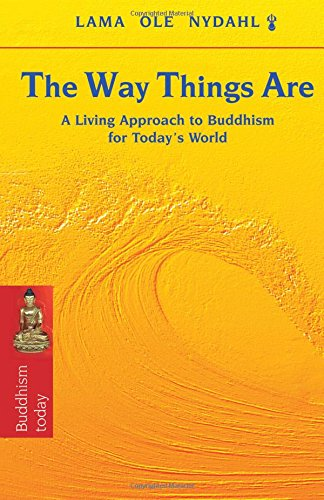 The Way Things Are: A Living Approach to Buddhism for Today's World (Buddhism Today)