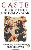 Caste: Its Twentieth Century Avatar