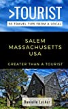 Greater Than a Tourist- Salem Massachusetts USA: 50 Travel Tips from a Local