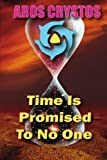 img - for Time Is Promised To No One: Every Moment Is A Lifetime book / textbook / text book