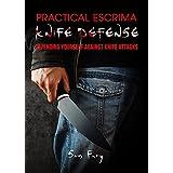 Practical Escrima Knife Defense: Filipino Martial Arts Knife Defense Training (Self Defense Book 9)