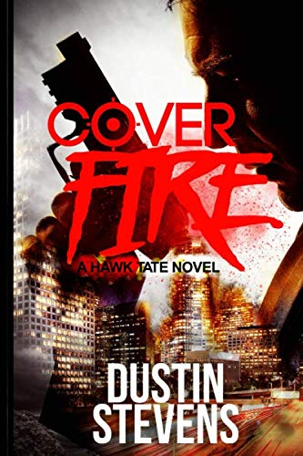 Cover Fire (A Hawk Tate Novel) (Volume 2)