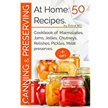 Canning and preserving at home:50 recipes.: Cookbook of: marmalades,jams,jellies,chutneys,relishes, pickles,meat preserves.