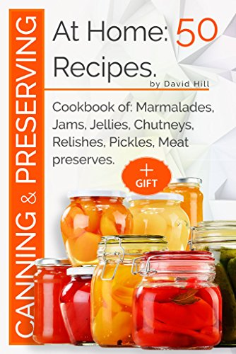 Canning and preserving at home:50 recipes.: Cookbook of: marmalades,jams,jellies,chutneys,relishes, pickles,meat preserves. by [Hill, David]
