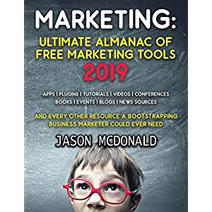 Marketing: Ultimate Almanac of Free Marketing Tools Apps Plugins Tutorials Videos Conferences Books Events Blogs News Sources and Every Other Resource ... Could Ever Need (2019 Updated Edition)