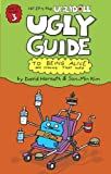 Ugly Guide to Being Alive and Staying That Way, David Horvath and Sun-Min Kim, 0375957022