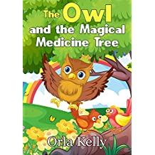 The Owl and The Magical Medicine Tree: Action and adventure stories for kids to stimulate imagination and play (Owly Book Series 1)