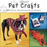 Pet Crafts: 28 Great Toys, Gifts and Accessories for Your Favorite Dog or Cat