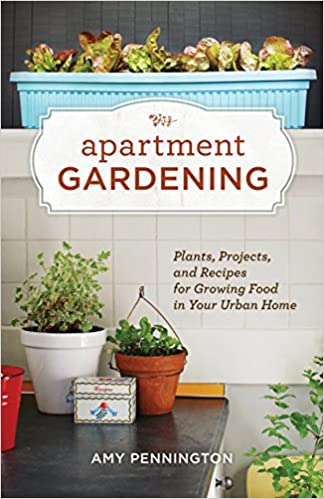 Apartment Gardening: Plants, Projects, And Recipes For Growing Food In Your  Urban Home: Amy Pennington: 9781570616884: Amazon.com: Books