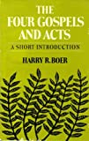 The Four Gospels and Acts : A Short Introduction, Boer, Harry R., 080281901X