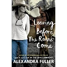 Leaving Before the Rains Come by Alexandra Fuller (2015-02-12)