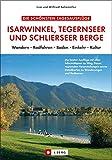 Die schönsten Tagesausflüge Isarwinkel, Tegernseer und Schlierseer Berge: Wandern, Radfahren, Baden, Einkehr, Kultur
