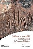 erotisme et sexualit? dans l art rupestre du sahara pr?historique french edition