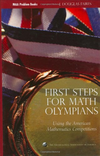 First Steps for Math Olympians: Using the American Mathematics Competitions (Problem Books) (MAA Problem Book Series)