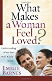 What Makes a Woman Feel Loved?, Emilie Barnes, 0736921338