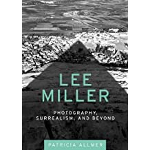 Lee Miller: Photography, Surrealism, and Beyond by Patricia Allmer (2016-01-27)