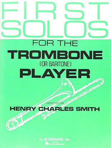 (First Solos for the Trombone or Baritone Player: Trombone/baritone, B.c. or T.c., and Piano )