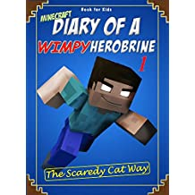 Book for kids: Minecraft Diary of a Wimpy Herobrine 1: The Scaredy Cat Way