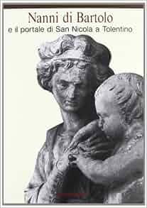 Nanni di Bartolo: E il portale di San Nicola a Tolentino (Italian