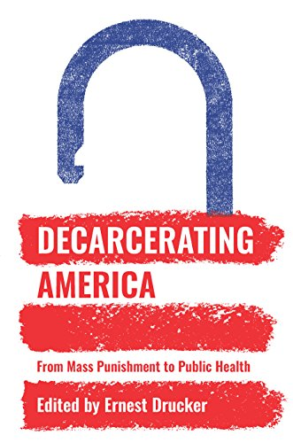 Decarcerating America: From Mass Punishment to Public Health cover