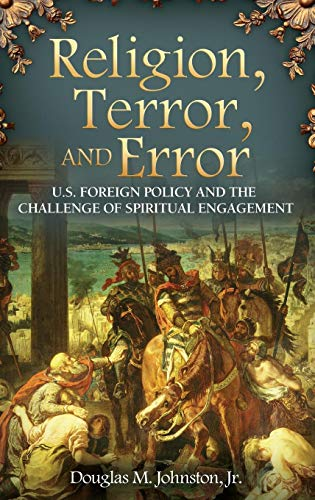 Religion, Terror, and Error: U.S. Foreign Policy and the Challenge of Spiritual Engagement (Praeger Security Internation