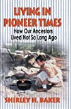 Living in Pioneer Times: How Our Ancestors Lived Not So Long Ago