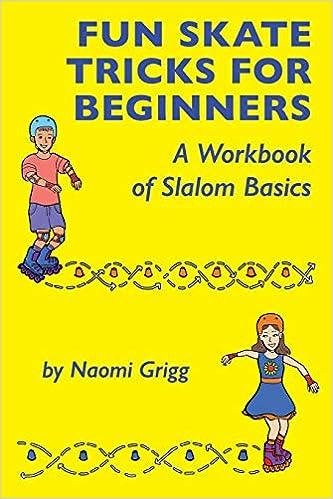 Fun Skate Tricks for Beginners  A Workbook of Slalom Basics Paperback –  August 17 9c283c51d7