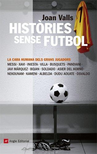 Descargar Libro Històries Sense Futbol: La Cara Humana Dels Grans Jugadors Joan Valls Bassa