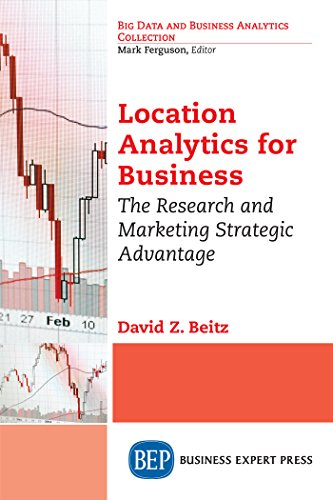 Location Analytics for Business: The Research and Marketing Strategic Advantage ()