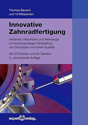 Innovative Zahnradfertigung: Verfahren, Maschinen und Werkzeuge zur kostengünstigen Herstellung von Stirnrädern mit hoher Qualität (expert Bücherei)