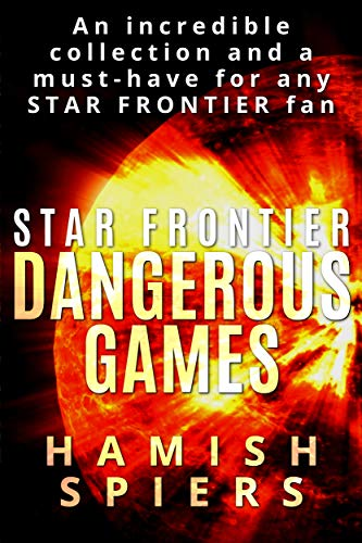 Star Frontier: Dangerous Games: An anthology of science fiction adventure stories