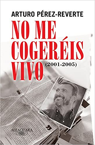 No me cogeréis vivo (2001-2005) (Alfaguara): Amazon.es: Pérez-Reverte, Arturo: Libros