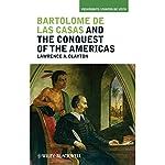 Bartolom de las Casas and the Conquest of the Americas | Lawrence A. Clayton