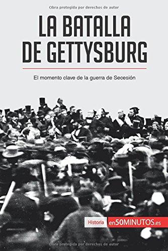 La batalla de Gettysburg: El momento clave de la guerra de Secesion (Spanish Edition) [50Minutos.Es] (Tapa Blanda)