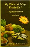 img - for **Of These Ye May Freely Eat: A Vegetarian Cookook [16th Edition] Christian Missionary Cook book by JoAnn Rachor book / textbook / text book