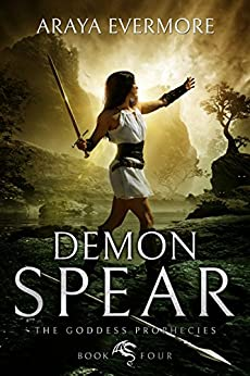 Demon Spear: The Goddess Prophecies Fantasy Series Book 4 by [Evermore, Araya]