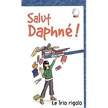 Salut Daphné!