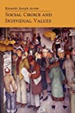 Social Choice and Individual Values, Kenneth Joseph Arrow, 1614273456