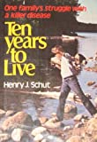 Ten Years to Live, Henry J. Schut, 0801081270