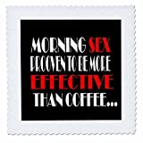 3dRose RinaPiro Sex Sayings - Morning sex proven to be more effective than coffee. - 16x16 inch quilt square (qs_272735_6)